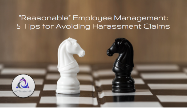 """Reasonable"" Employee Management: 5 Tips for Avoiding Harassment Claims"