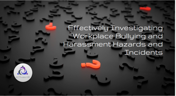 Effectively Investigating Workplace Bullying and Harassment Hazards and Incidents
