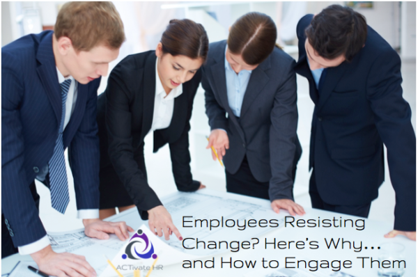 Employees Resisting Change? Here's Why…and How to Engage Them