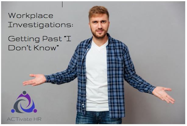 "Workplace Investigations: Getting Past ""I Don't Know"""