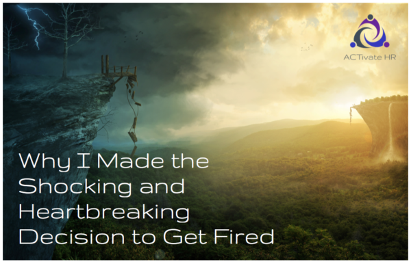 Why I Made the Shocking and Heartbreaking Decision to Get Fired