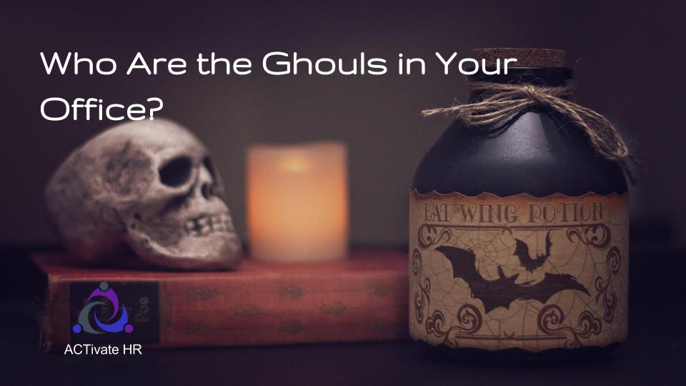 Who Are the Ghouls Lurking in Your Office?